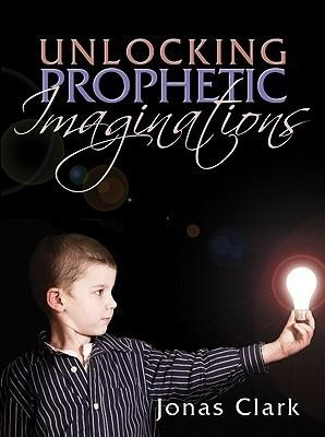 Unlocking Prophetic Imaginations  -     By: Jonas A. Clark