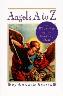 Angels A to Z: A Who's Who of the Heavenly Host  -     By: Matthew Bunson