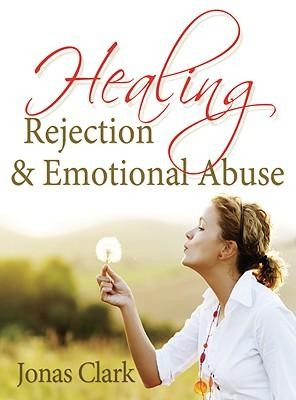 Healing Rejection & Emotional Abuse  -     By: Jonas Clark