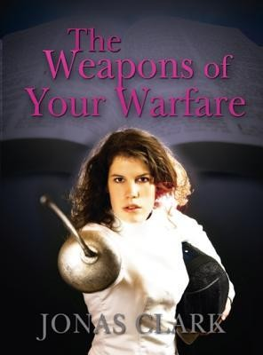 The Weapons of Your Warfare  -     By: Jonas Clark