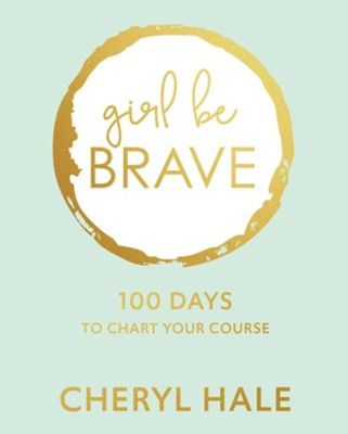 Girl Be Brave: 100 Days to Chart Your Course  -     By: Cheryl Hale
