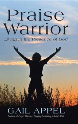 Praise Warrior: Living in the Presence of God  -     By: Gail Appel
