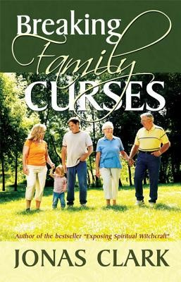 Breaking Family Curses  -     By: Jonas A. Clark