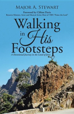 Walking in His Footsteps: A Devotional Journey in the Land of Jesus  -     By: Major A. Stewart