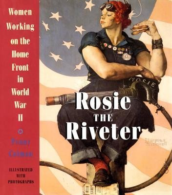 Rosie the Riveter: Women Working on the Home Front in World War II  -     By: Penny Colman