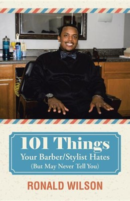 101 Things Your Barber/Stylist Hates (But May Never Tell You)  -     By: Ronald Wilson