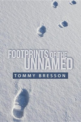 Footprints of the Unnamed  -     By: Tommy Bresson