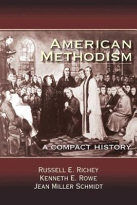 American Methodism  -     By: Russell E. Richey, Kenneth E. Rowe