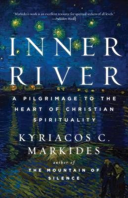 The Inner River: A Pilgrimage to the Heart of Christian Spirituality  -     By: Kyriacos C. Markides