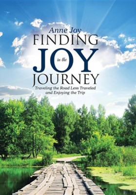 Finding Joy in the Journey: Traveling the Road Less Traveled and Enjoying the Trip  -     By: Anne Joy