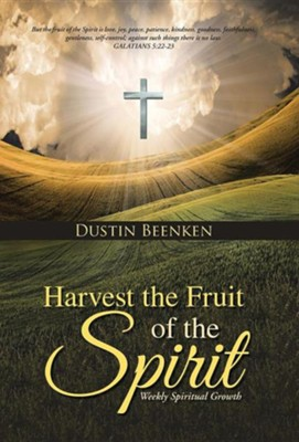 Harvest the Fruit of the Spirit: Weekly Spiritual Growth  -     By: Dustin Beenken