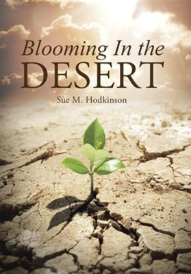 Blooming in the Desert  -     By: Sue M. Hodkinson