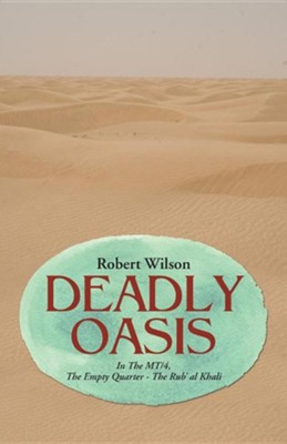 Deadly Oasis: In the MT/4, the Empty Quarter - The Rub' Al Khali  -     By: Robert Wilson