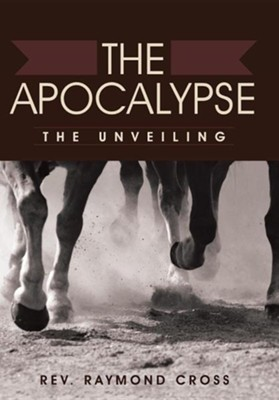 The Apocalypse: The Unveiling  -     By: Raymond Cross