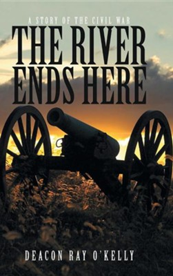 The River Ends Here: A Story of the Civil War  -     By: Ray O'Kelly