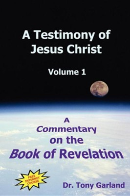 A Testimony of Jesus Christ - Volume 1  -     By: Anthony Charles Garland