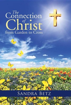 The Connection of Christ from Garden to Cross  -     By: Sandra Betz
