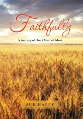 Faithfully: A Journey of One Divorced Mom  -     By: Sue Happy