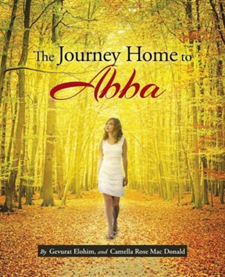 The Journey Home to Abba  -     By: Camella Rose MacDonald
