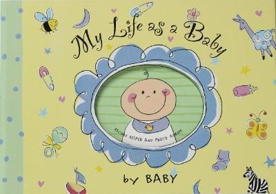 My Life as a Baby  -     By: Amy Dietrich(ILLUS)     Illustrated By: Amy Dietrich