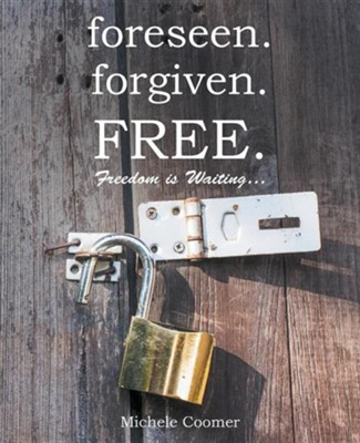 Foreseen.Forgiven.Free.: Freedom Is Waiting ...  -     By: Michele Coomer