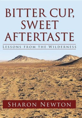 Bitter Cup, Sweet Aftertaste: Lessons from the Wilderness  -     By: Sharon Newton