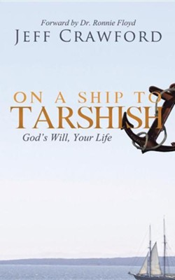 On a Ship to Tarshish: God's Will, Your Life  -     By: Jeff Crawford