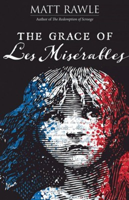 The Grace of Les Miserables  -     By: Matt Rawle