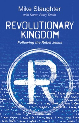 Revolutionary Kingdom: Following the Rebel Jesus  -     By: Mike Slaughter, Karen Perry Smith