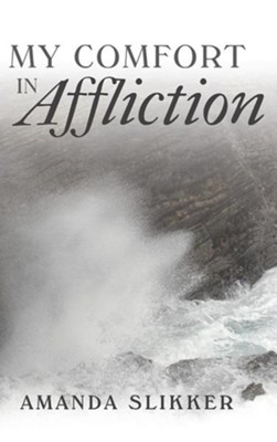 My Comfort in Affliction  -     By: Amanda Slikker