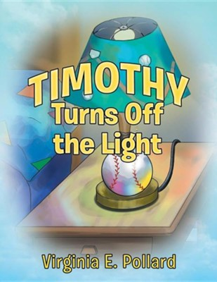 Timothy Turns Off the Light  -     By: Virginia E. Pollard