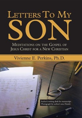 Letters to My Son: Meditations on the Gospel of Jesus Christ for a New Christian  -     By: Vivienne E. Perkins