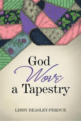 God Wove a Tapestry  -     By: Libby Beasley-Perdue