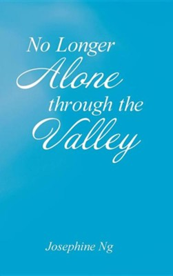 No Longer Alone Through the Valley  -     By: Josephine Ng