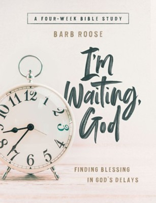 I'm Waiting God, Women's Bible Study Participant's Guide  -     By: Barb Roose