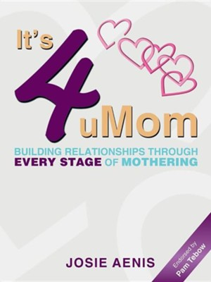 It's 4 Umom: Building Relationships Through Every Stage of Mothering  -     By: Josie Aenis