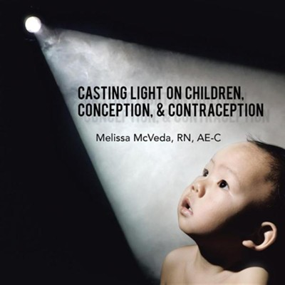 Casting Light on Children, Conception, & Contraception  -     By: Melissa McVeda