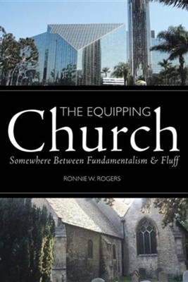 The Equipping Church: Somewhere Between Fundamentalism and Fluff  -     By: Ronnie W. Rogers