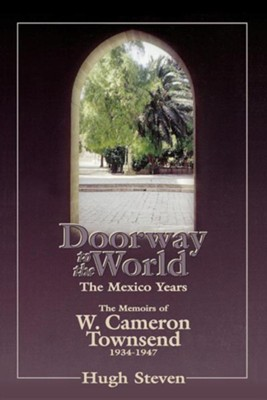 Doorway to The World, The Mexico Years: Memoirs of   W. Cameron Townsend, 1934-1947  -     By: Hugh Steven