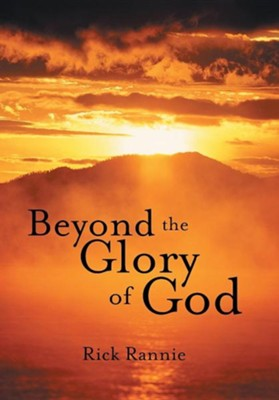 Beyond the Glory of God  -     By: Rick Rannie