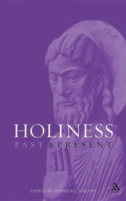 Holiness  Past and Present  -     By: Stephen Barton