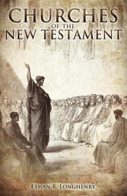 Churches of the New Testament  -     By: Ethan R. Longhenry