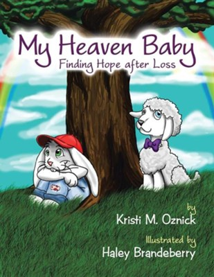 My Heaven Baby: Finding Hope After Loss  -     By: Kristi M. Oznick