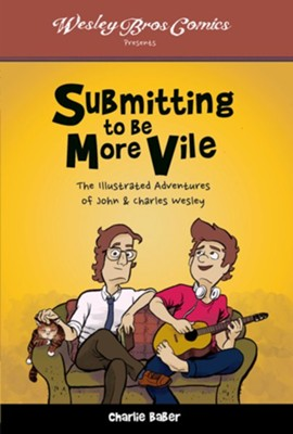 Submitting to Be More Vile: The Illustrated Adventures of John & Charles Wesley  -     By: Charlie Baber