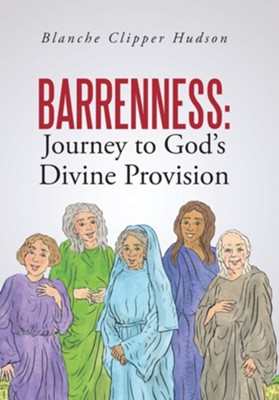 Barrenness: Journey to God's Divine Provision  -     By: Blanche Clipper Hudson