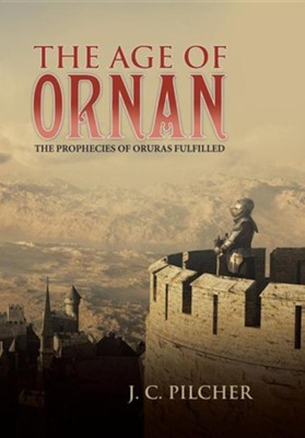 The Age of Ornan: The Prophecies of Oruras Fulfilled  -     By: J.C. Pilcher