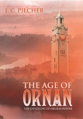 The Age of Ornan: The Unveiling of Oruras Power  -     By: J.C. Pilcher