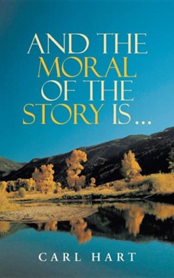 And the Moral of the Story Is ...  -     By: Carl Hart