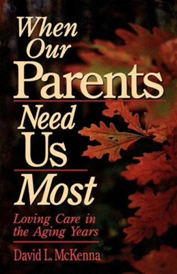 When Our Parents Need us Most  -     By: David McKenna