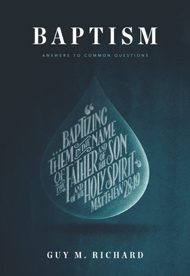 Baptism: Answers to Common Questions  -     By: Guy M. Richard
